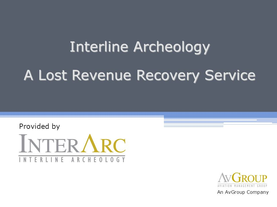 Interline Archeology A Lost Revenue Recovery Service Provided by An AvGroup Company