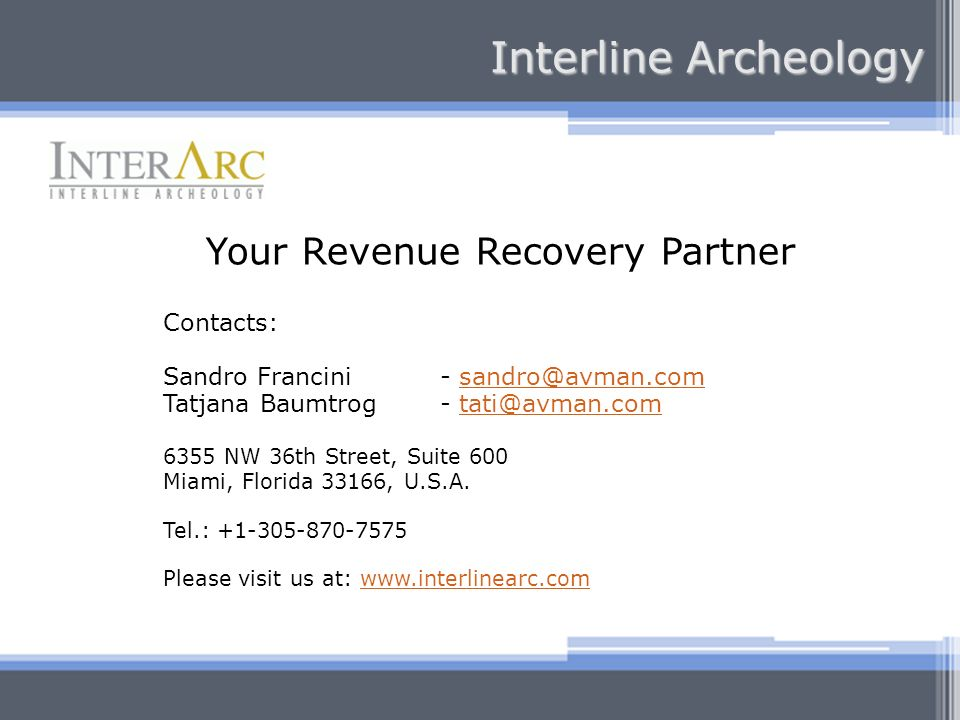 Interline Archeology Your Revenue Recovery Partner Contacts: Sandro Francini- Tatjana Baumtrog NW 36th Street, Suite 600 Miami, Florida 33166, U.S.A.
