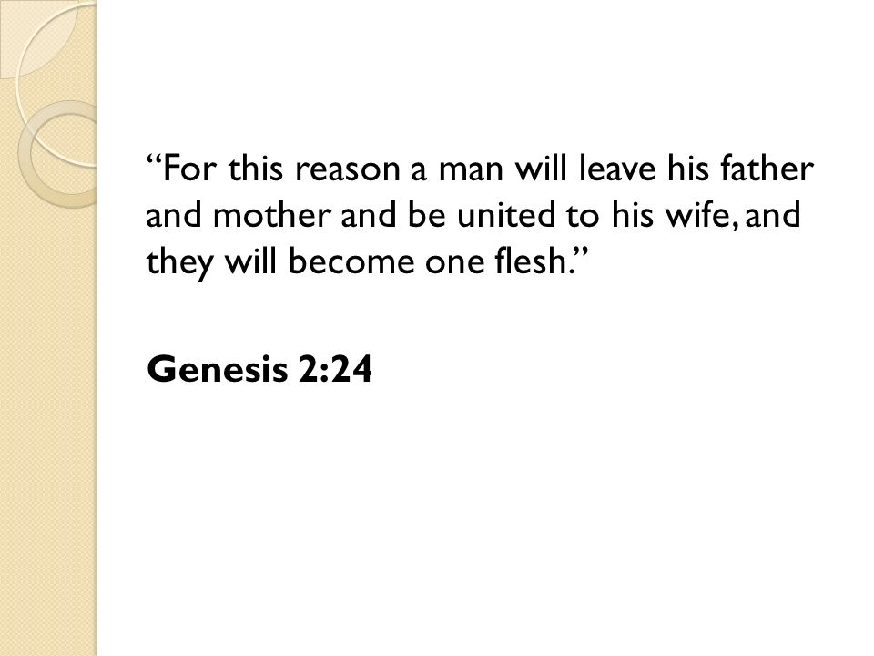 For this reason a man will leave his father and mother and be united to his wife, and they will become one flesh.
