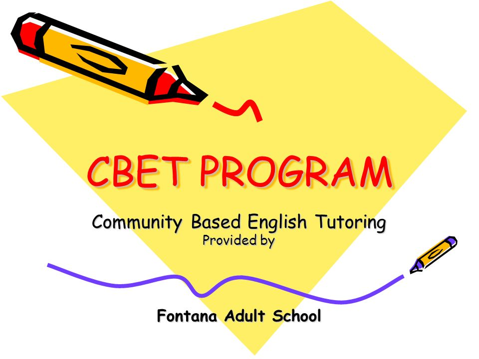 CBET PROGRAM Community Based English Tutoring Provided by Fontana Adult School