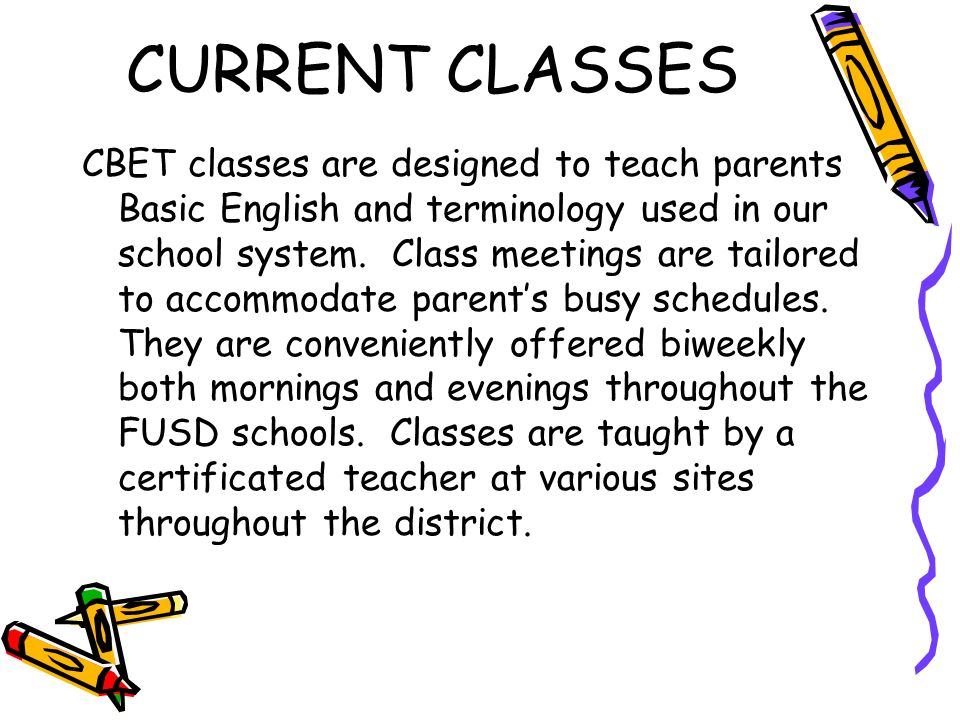 CURRENT CLASSES CBET classes are designed to teach parents Basic English and terminology used in our school system.