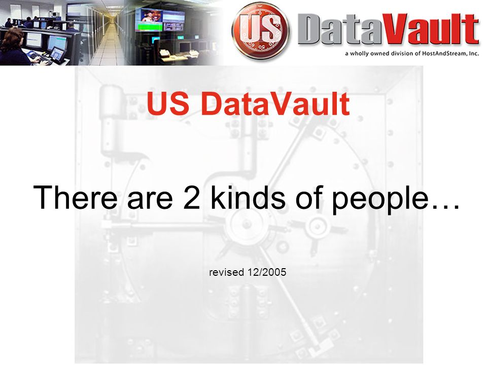 US DataVault There are 2 kinds of people… revised 12/2005
