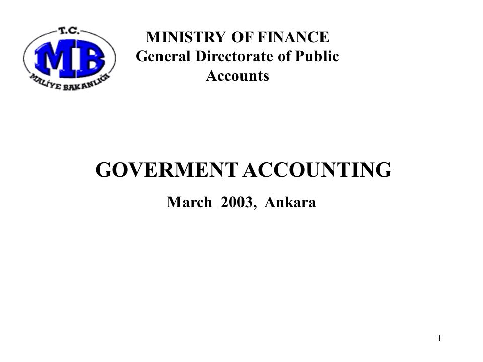 1 GOVERMENT ACCOUNTING March 2003, Ankara MINISTRY OF FINANCE General Directorate of Public Accounts