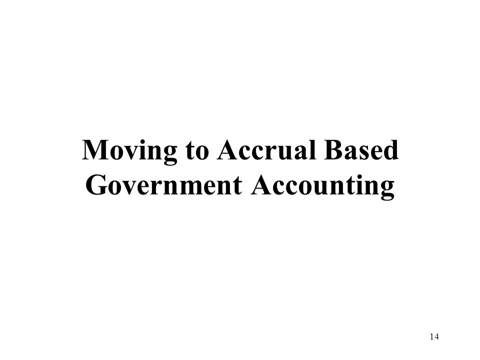 14 Moving to Accrual Based Government Accounting