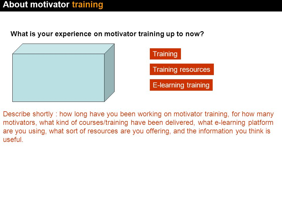 What is your experience on motivator training up to now.