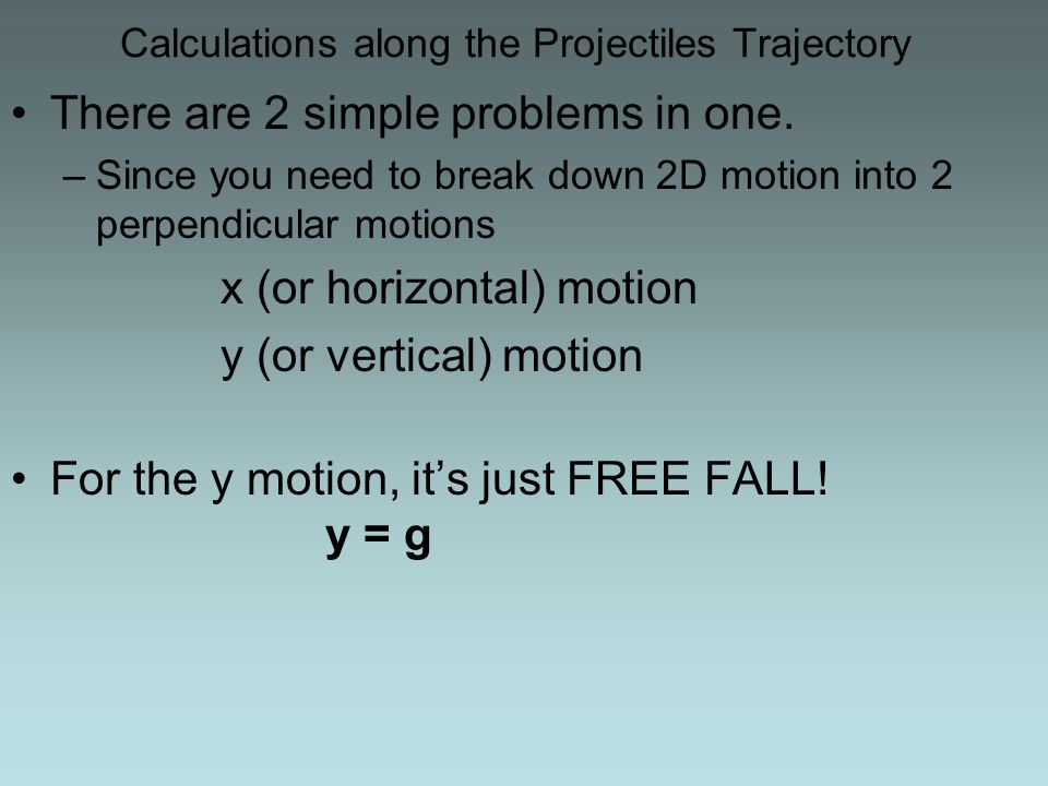 Calculations along the Projectiles Trajectory There are 2 simple problems in one.