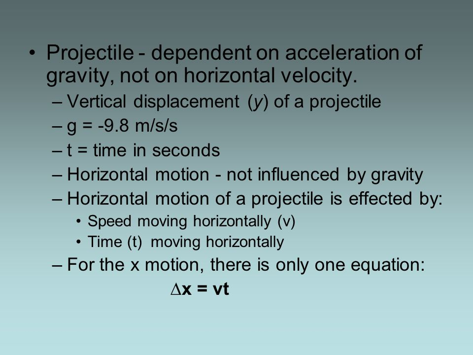 Projectile - dependent on acceleration of gravity, not on horizontal velocity.