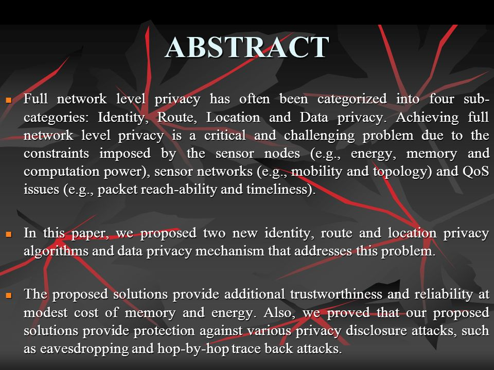 ABSTRACT Full network level privacy has often been categorized into four sub- categories: Identity, Route, Location and Data privacy.