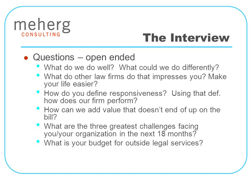 The Interview Questions – open ended What do we do well.