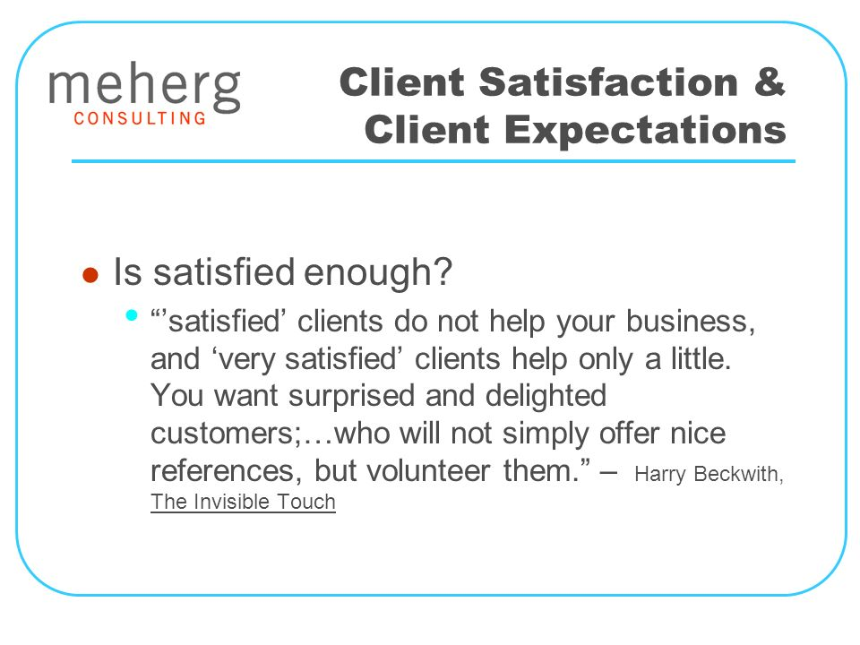 Client Satisfaction & Client Expectations Is satisfied enough.