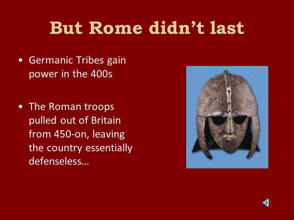 And it was all part of Rome From 43-410, the Romans held Britain as one of its many colonies Latin was the official language of the governing class