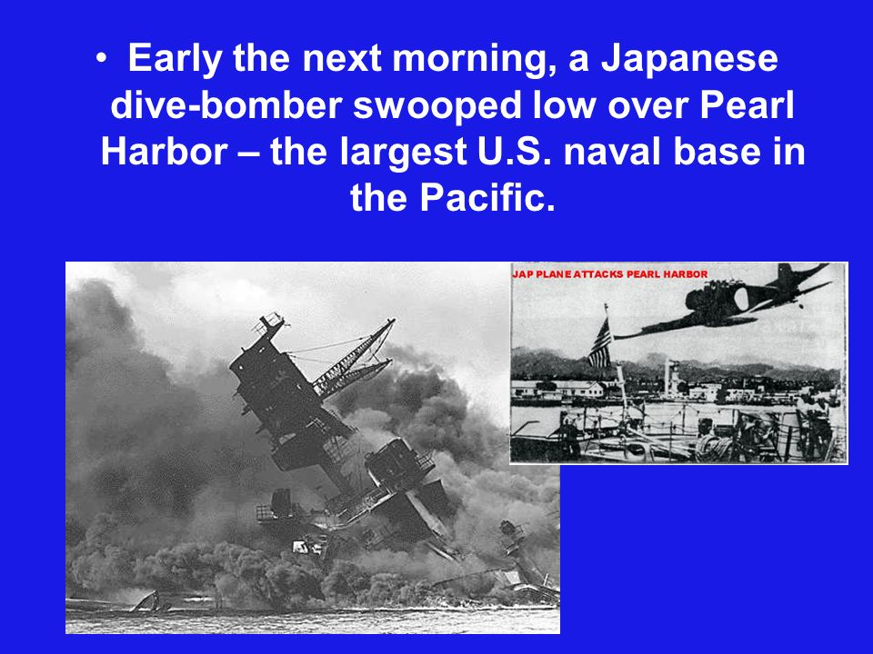 Early the next morning, a Japanese dive-bomber swooped low over Pearl Harbor – the largest U.S.