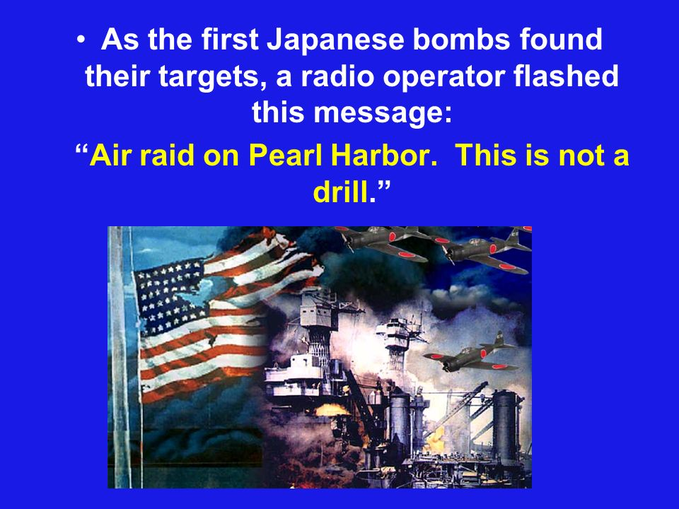 As the first Japanese bombs found their targets, a radio operator flashed this message: Air raid on Pearl Harbor.