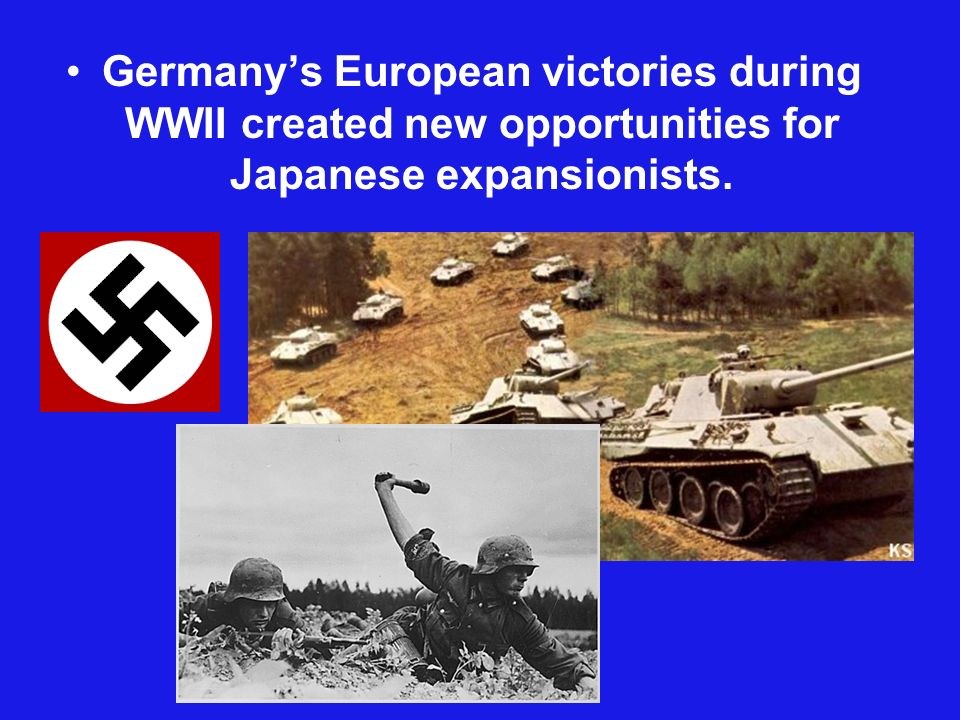 Germanys European victories during WWII created new opportunities for Japanese expansionists.