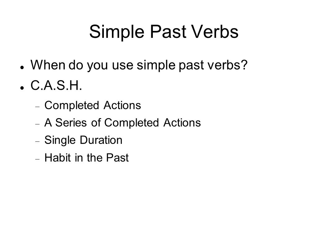 Simple Past Verbs When do you use simple past verbs.