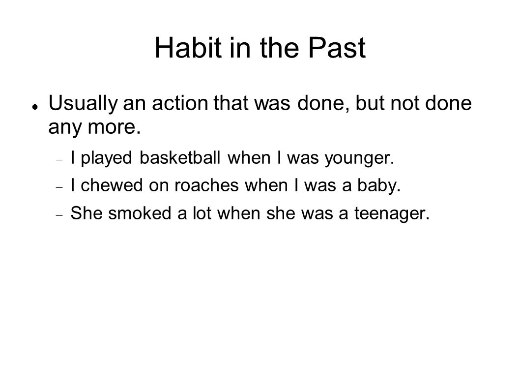 Habit in the Past Usually an action that was done, but not done any more.