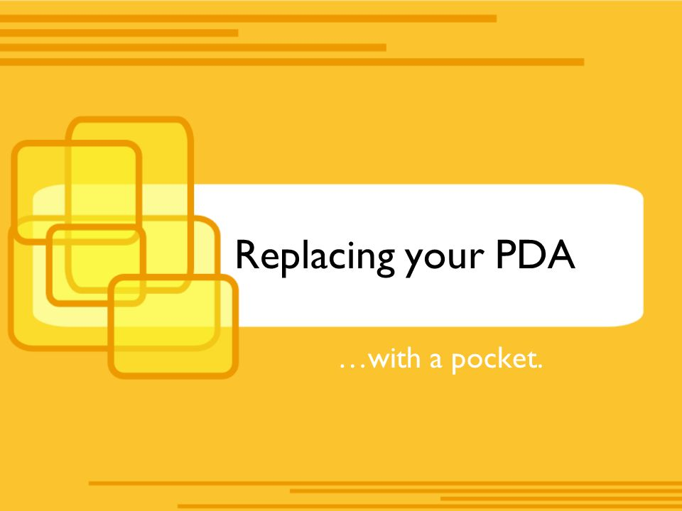 Replacing your PDA …with a pocket.
