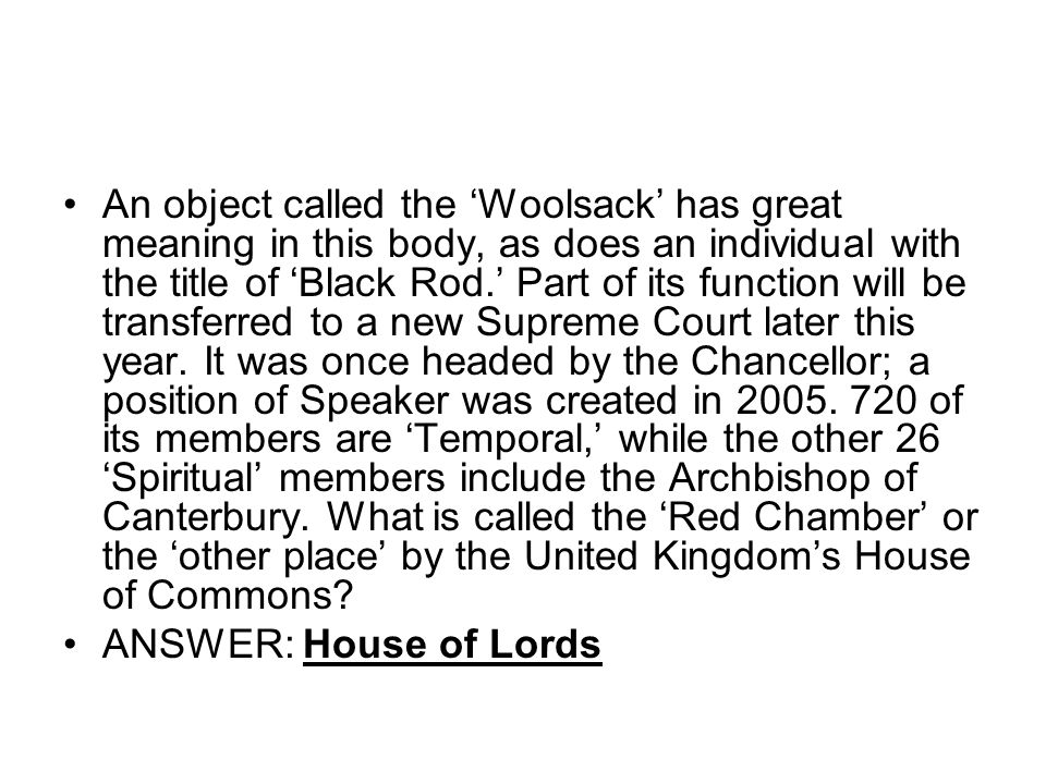 An object called the Woolsack has great meaning in this body, as does an individual with the title of Black Rod.