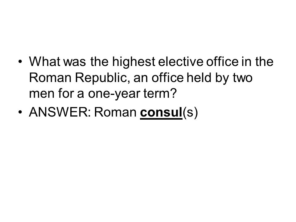 What was the highest elective office in the Roman Republic, an office held by two men for a one-year term.