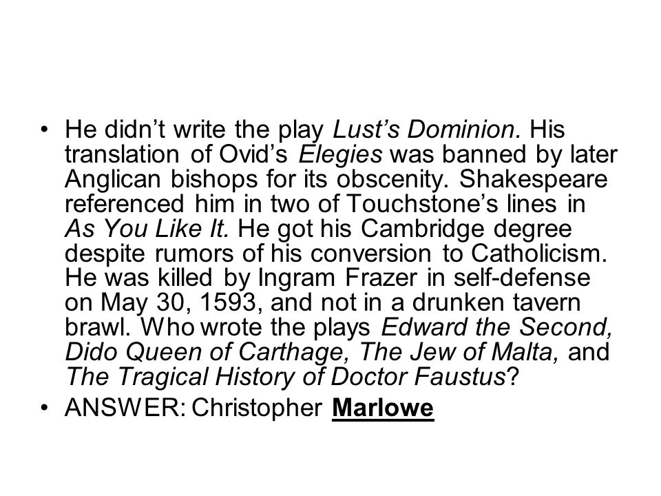 He didnt write the play Lusts Dominion.