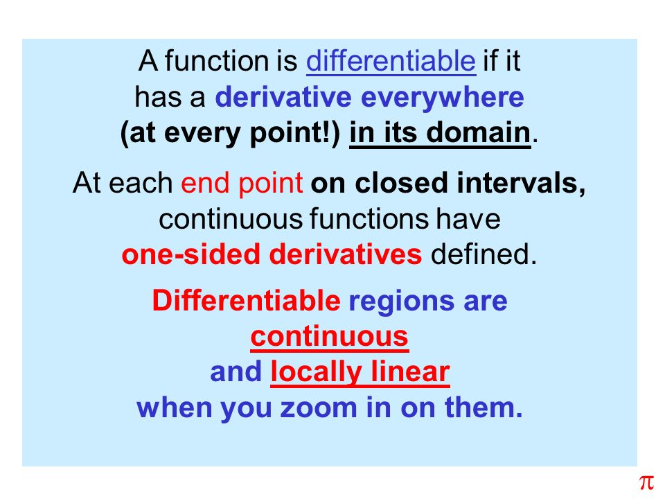 A function is differentiable if it has a derivative everywhere (at every point!) in its domain.