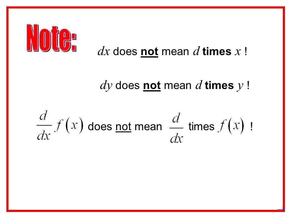 dx does not mean d times x ! dy does not mean d times y ! does not mean times !