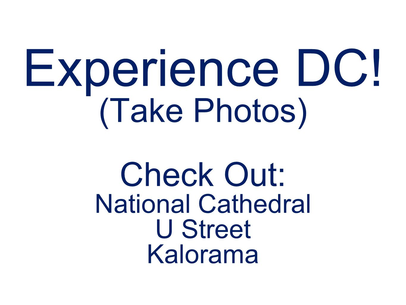 Experience DC! (Take Photos) Check Out: National Cathedral U Street Kalorama