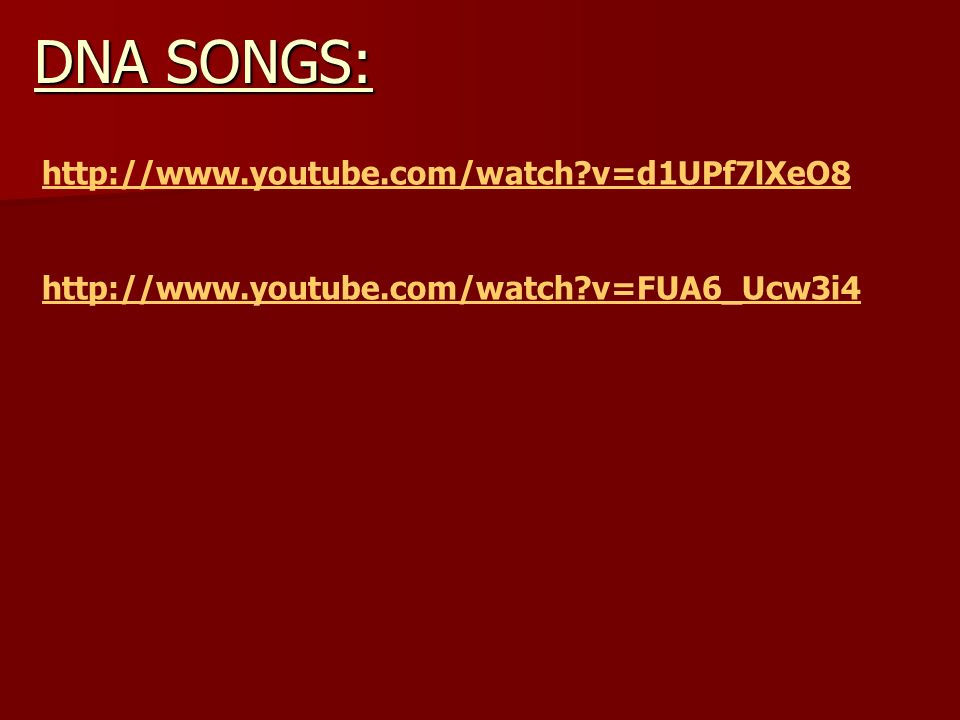 http://www.youtube.com/watch v=d1UPf7lXeO8 http://www.youtube.com/watch v=FUA6_Ucw3i4 DNA SONGS: