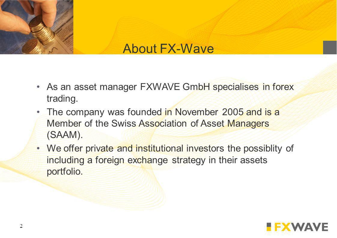 2 As an asset manager FXWAVE GmbH specialises in forex trading.