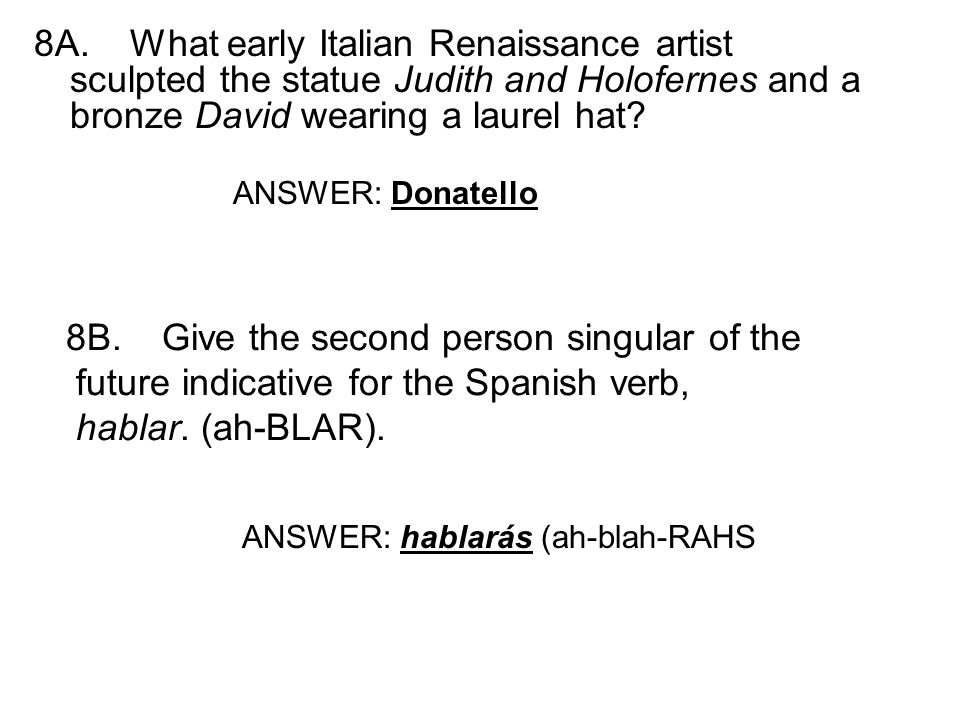 8A.What early Italian Renaissance artist sculpted the statue Judith and Holofernes and a bronze David wearing a laurel hat.