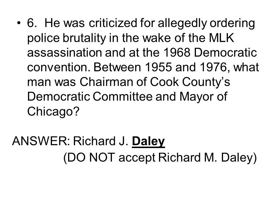 6.He was criticized for allegedly ordering police brutality in the wake of the MLK assassination and at the 1968 Democratic convention.
