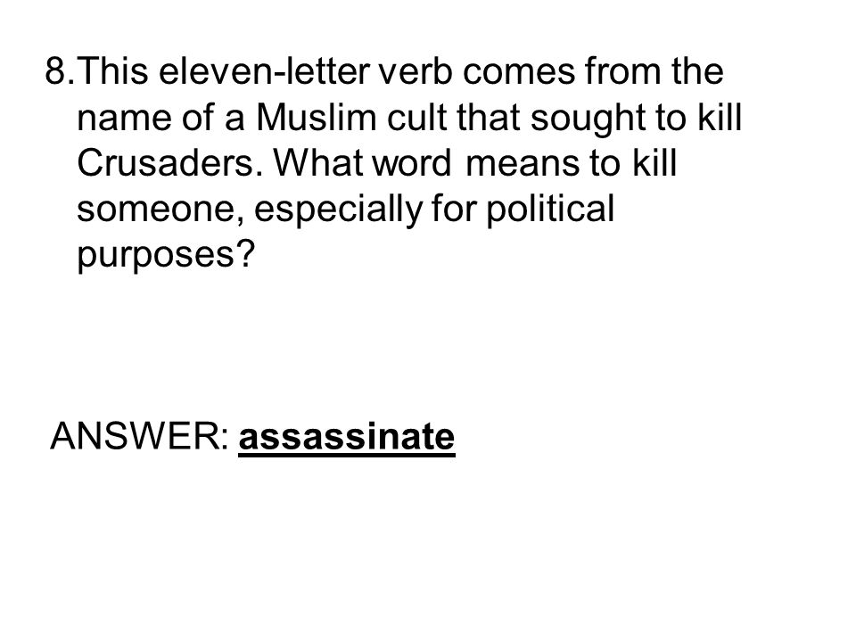 8.This eleven-letter verb comes from the name of a Muslim cult that sought to kill Crusaders.