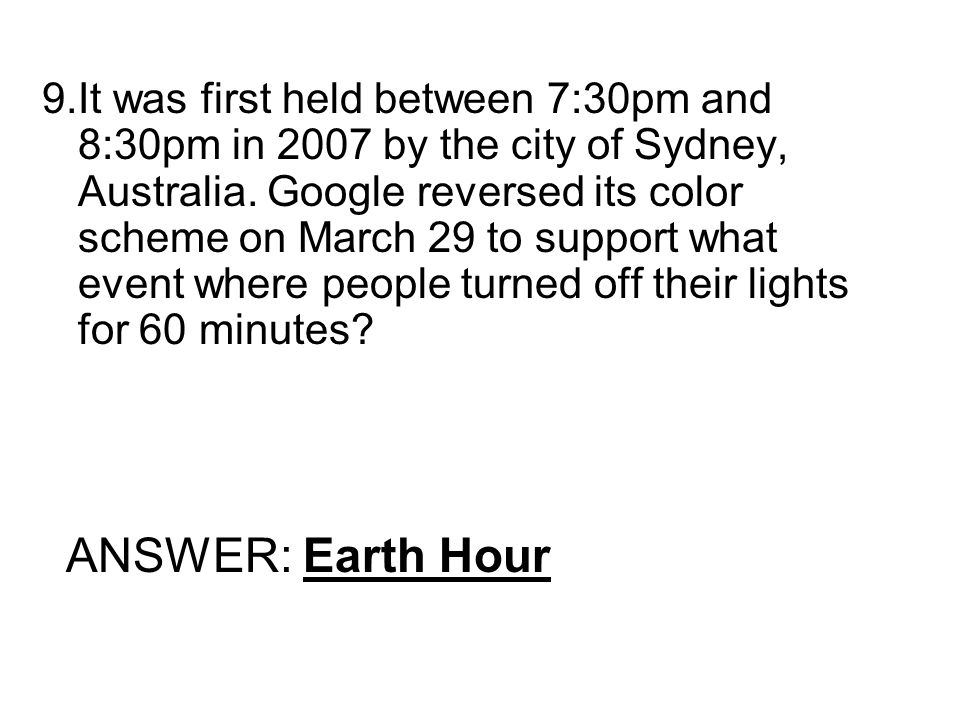 9.It was first held between 7:30pm and 8:30pm in 2007 by the city of Sydney, Australia.
