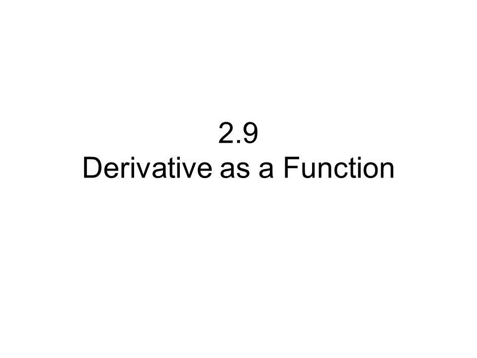 2.9 Derivative as a Function