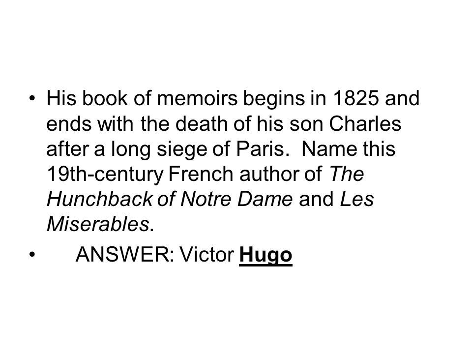 His book of memoirs begins in 1825 and ends with the death of his son Charles after a long siege of Paris.
