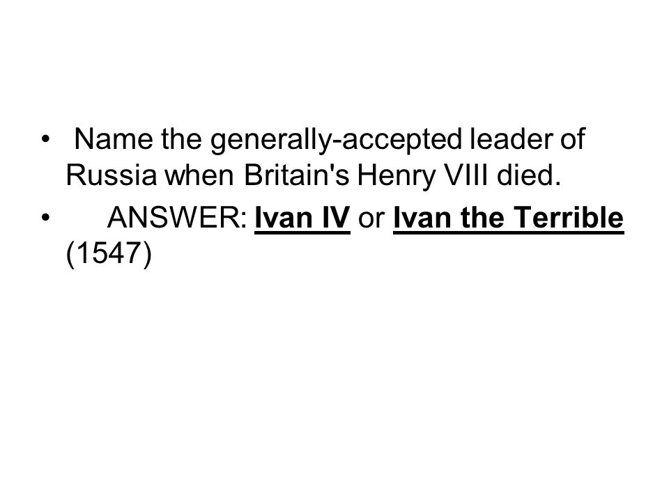 Name the generally-accepted leader of Russia when Britain s Henry VIII died.