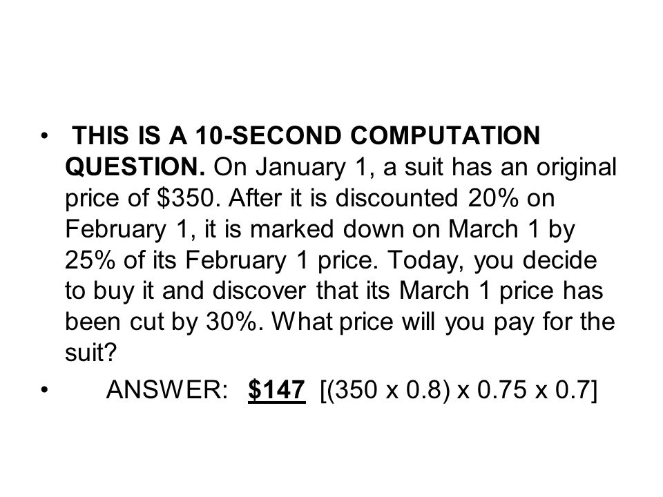 THIS IS A 10-SECOND COMPUTATION QUESTION. On January 1, a suit has an original price of $350.