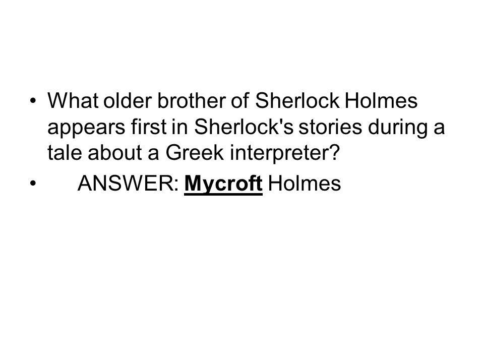 What older brother of Sherlock Holmes appears first in Sherlock s stories during a tale about a Greek interpreter.