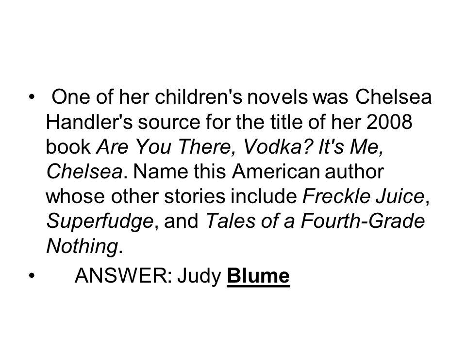 One of her children s novels was Chelsea Handler s source for the title of her 2008 book Are You There, Vodka.