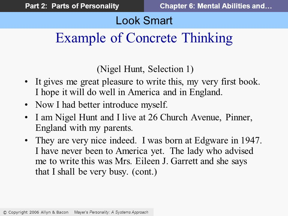 Look Smart © Copyright 2006 Allyn & Bacon Mayers Personality: A Systems Approach Part 2: Parts of PersonalityChapter 6: Mental Abilities and… Example of Concrete Thinking (Nigel Hunt, Selection 1) It gives me great pleasure to write this, my very first book.