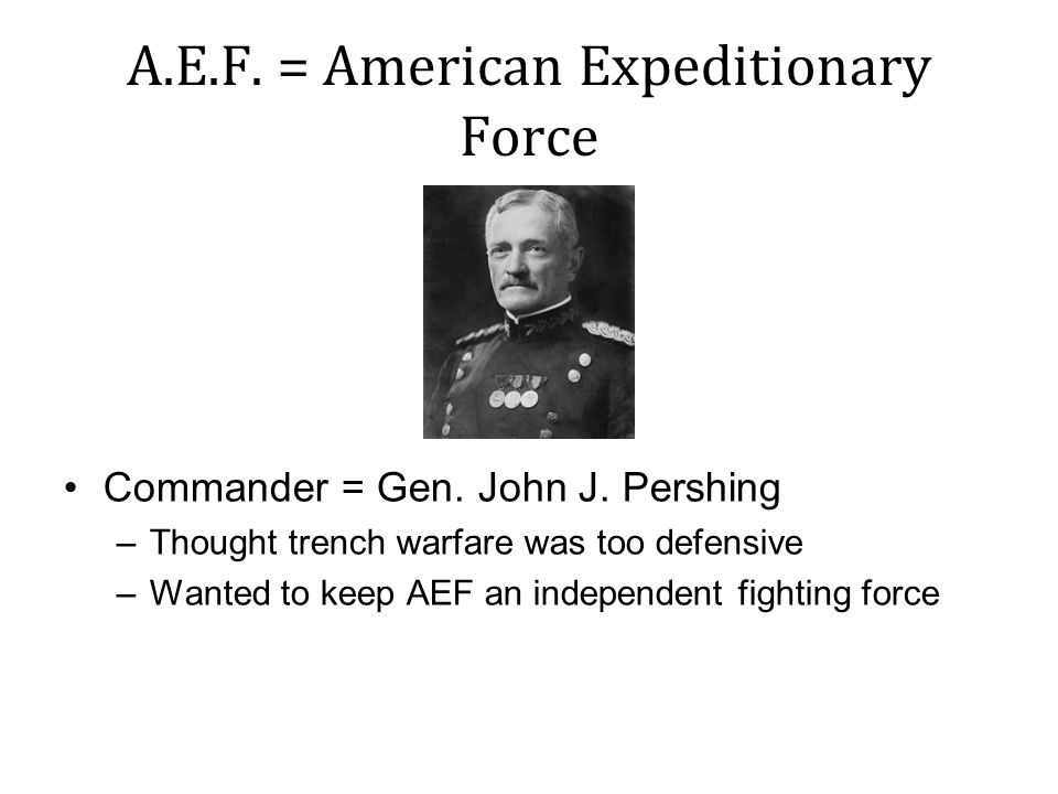 A.E.F. = American Expeditionary Force Commander = Gen.