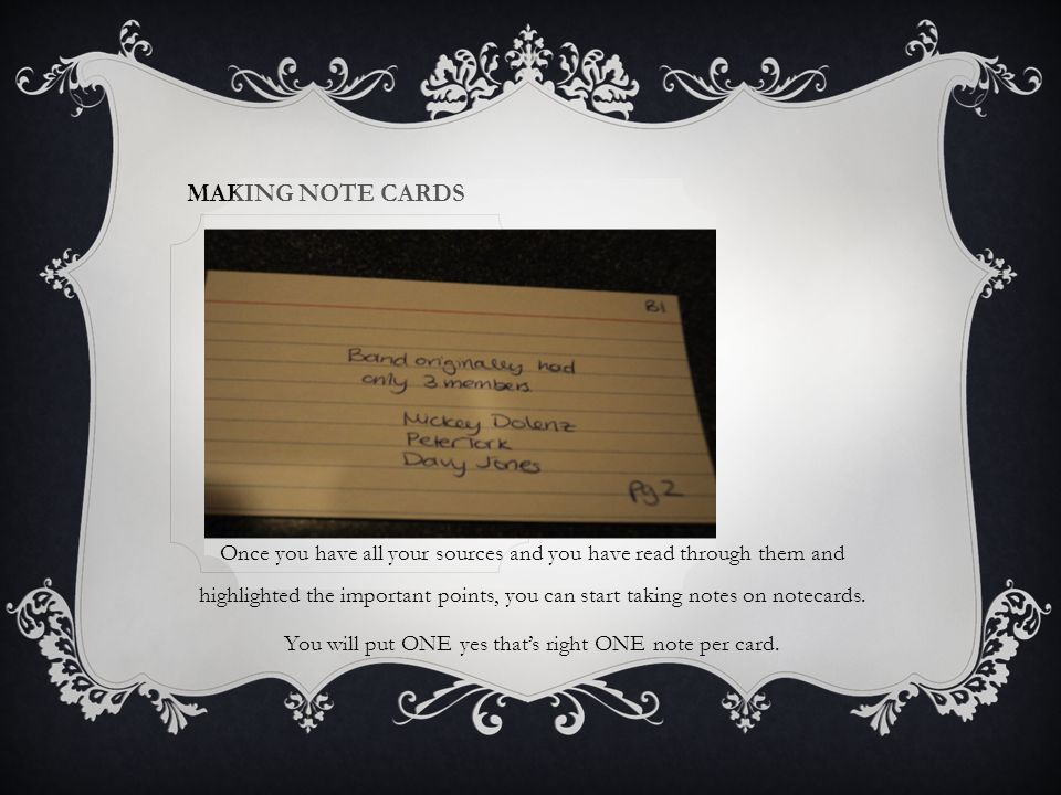 MAKING NOTE CARDS Once you have all your sources and you have read through them and highlighted the important points, you can start taking notes on notecards.
