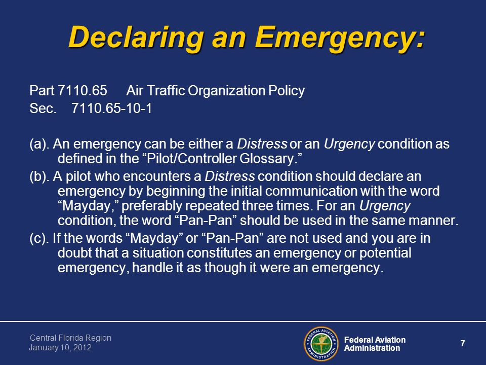 Federal Aviation Administration 7 Central Florida Region January 10, 2012 Declaring an Emergency: Part 7110.65 Air Traffic Organization Policy Sec.