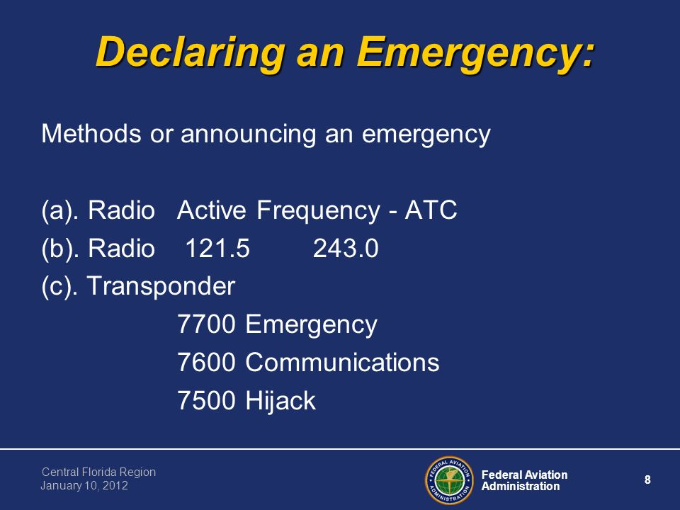 Federal Aviation Administration 8 Central Florida Region January 10, 2012 Declaring an Emergency: Methods or announcing an emergency (a).