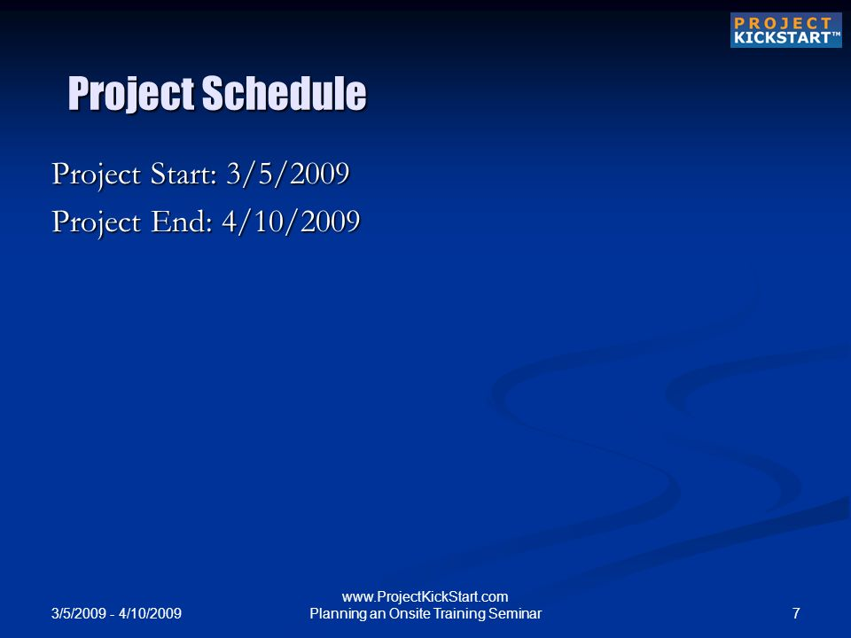3/5/ /10/ Planning an Onsite Training Seminar Project Schedule Project Start: 3/5/2009 Project End: 4/10/2009