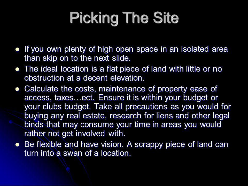 Picking The Site If you own plenty of high open space in an isolated area than skip on to the next slide.