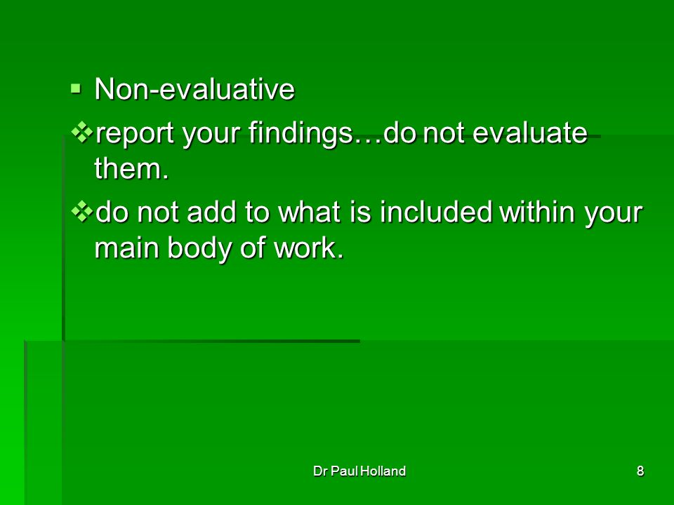 8 Non-evaluative Non-evaluative report your findings…do not evaluate them.