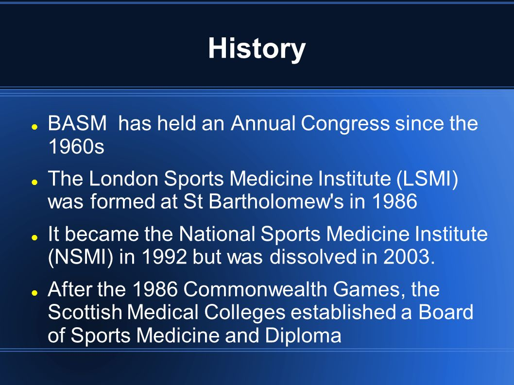 History BASM has held an Annual Congress since the 1960s The London Sports Medicine Institute (LSMI) was formed at St Bartholomew s in 1986 It became the National Sports Medicine Institute (NSMI) in 1992 but was dissolved in 2003.