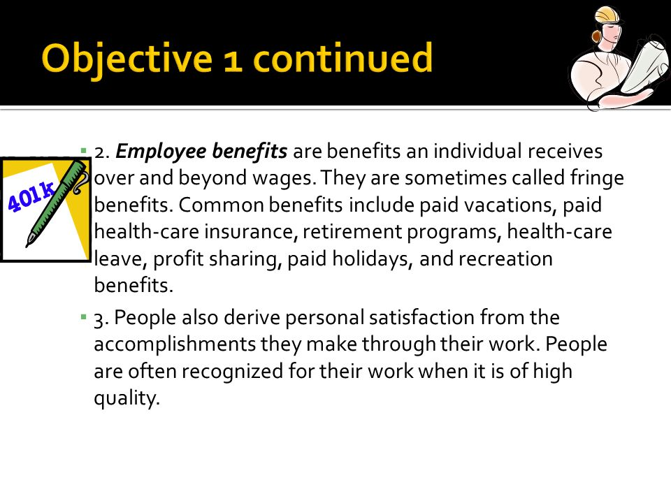 2. Employee benefits are benefits an individual receives over and beyond wages.