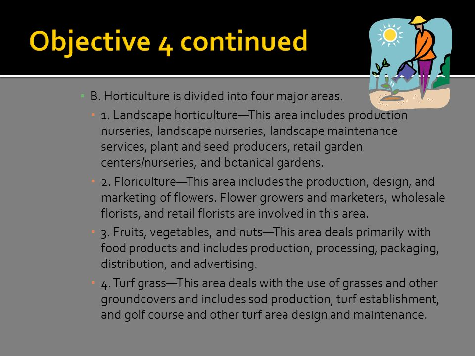 B. Horticulture is divided into four major areas.